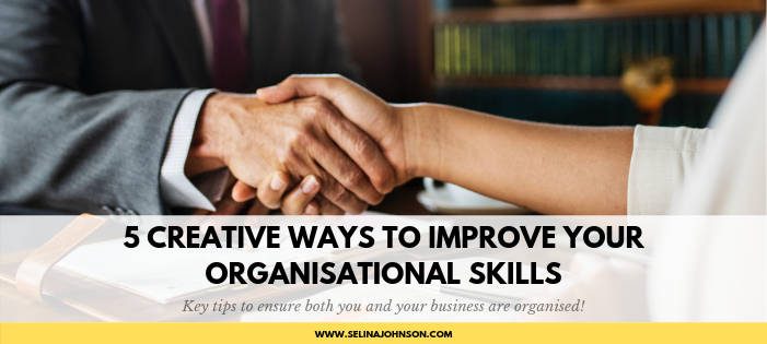 5 Creative Ways to Improve Your Organisational Skills.png