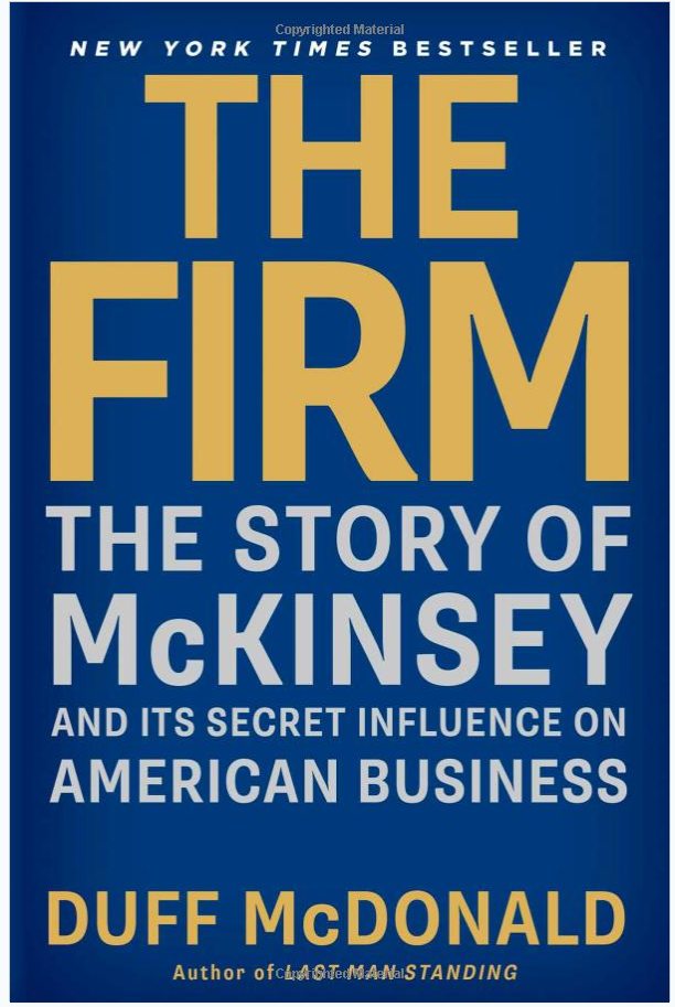 "Editorial Reviews - ""[T]hought-provoking...a fascinating look behind the company's success...[The Firm] chronicles McKinsey's rise but also raises an important question about it that is applicable to the entire netherworld of consultants, advisers and other corporate hangers-on: 'Are they worth it or not?'"" -- Andrew Ross Sorkin, The New York Times DealBook""There have been other books about this American icon, but The Firm is an up-to-date, full-blown history, told with wit and clarity."