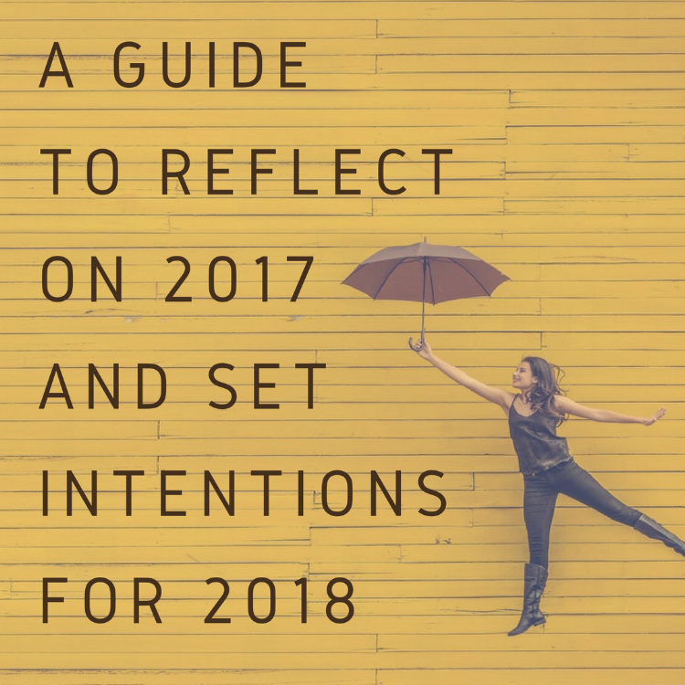A guide to reflect on 2017 and set intentions for 2018.png