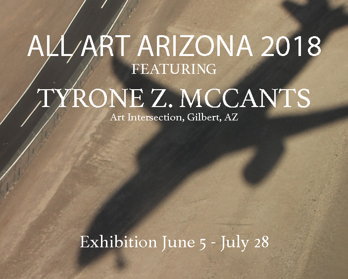Tyrone Z. McCants is currently a featured artist for the All Art Arizona 2018, presented by  Art Intersection, an eight year tradition at Art Intersection, highlights the creativity, breadth, and diversity of art by both well-known and emerging Arizona artists. -  Learn more
