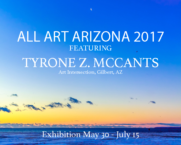 Tyrone Z. McCants was one of 40 selected artists for the  All Art Arizona 2017.  The Art Intersection gallery celebrated the exciting diversity of work created by artists living in the Sun Valley, the state of Arizona. The creative pub has grown and expanded over the past seven years. The 2017 annual exhibition featured some of the best work from both well-known and emerging artists in Arizona.