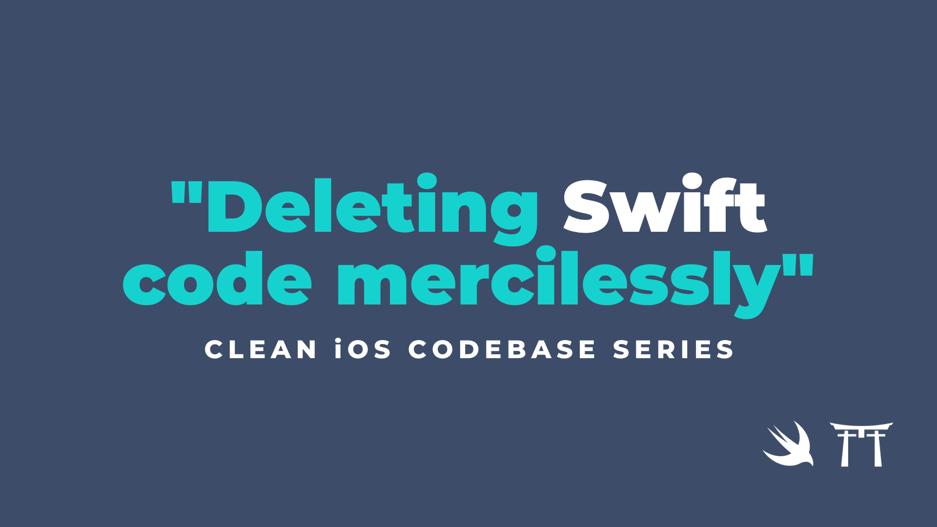 How Deleting Swift Code Can Make You a More Valuable iOS