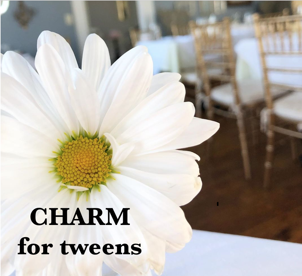 Charm for tweens Tuesday June 18, ages 8-12  Charm for Teens, Tuesday June 25, ages 13-15  Charm for Young Ladies Wednesday, June 26, ages 16-19