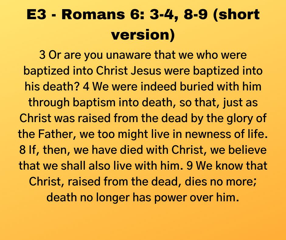 E3 - Romans 6: 3-4, 8-9 (short version)