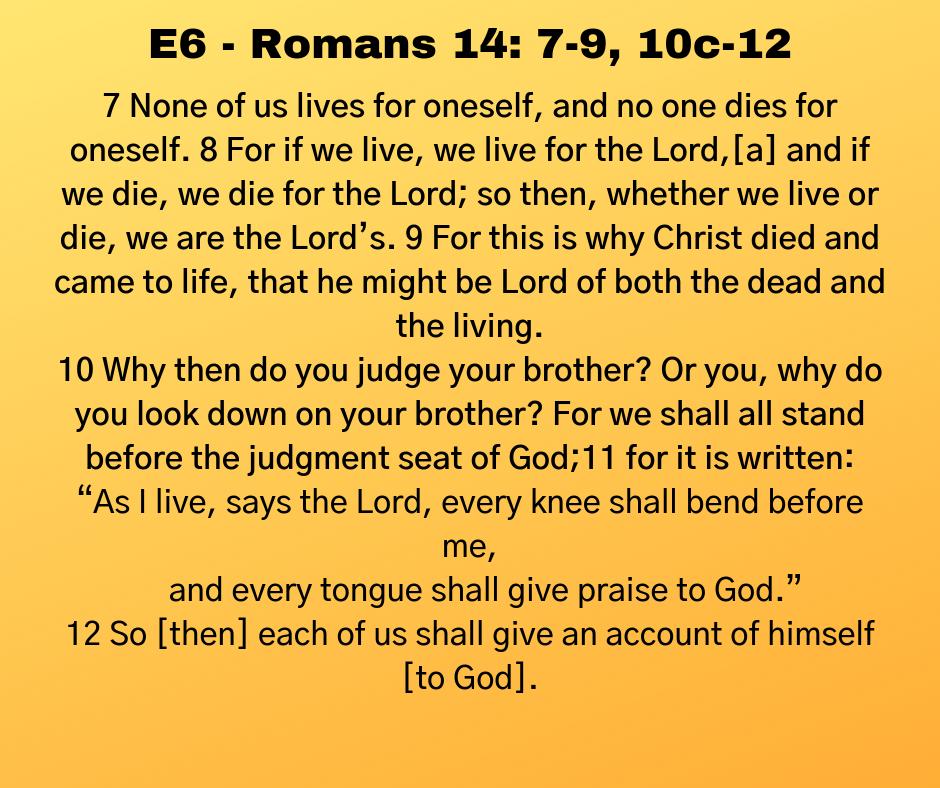 E6 - Romans 14: 7-9, 10c-12