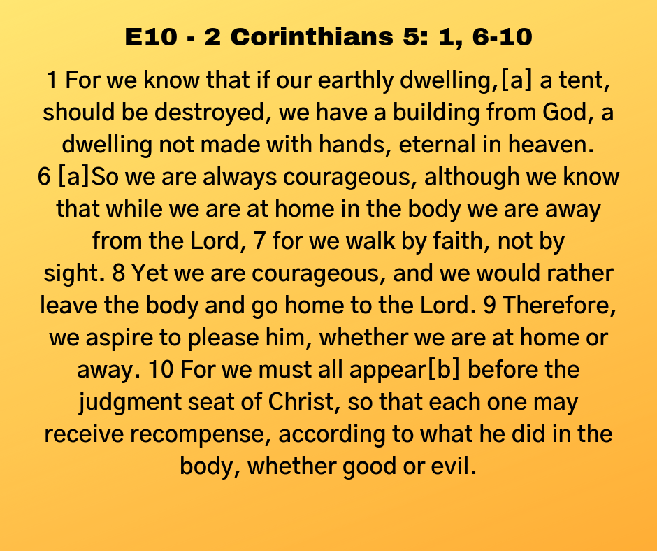 E10 - 2 Corinthians 5: 1, 6-10