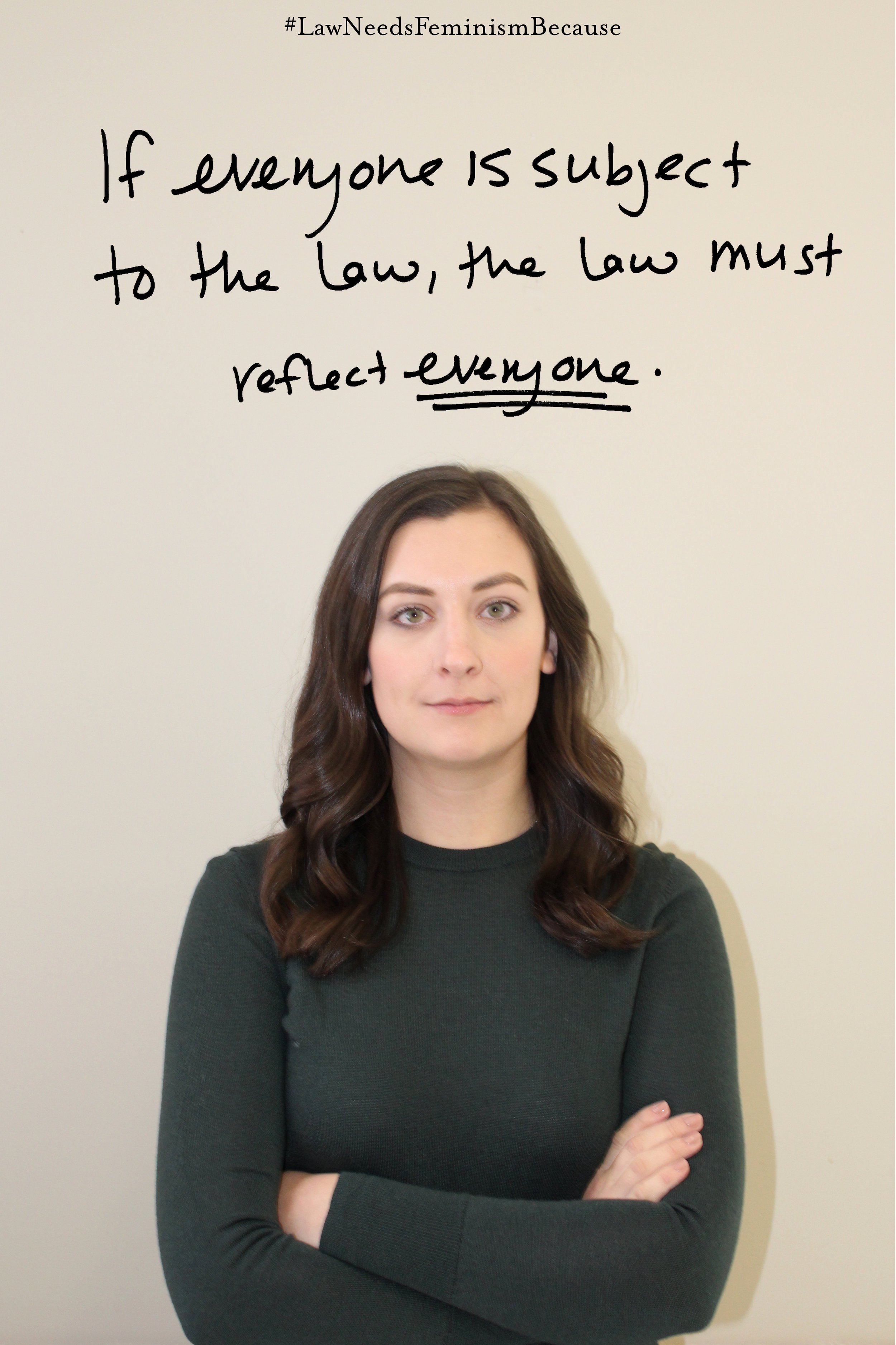 """Law Needs Feminism Because  """"If everyone is subject to the law, the law must reflect everyone."""""""