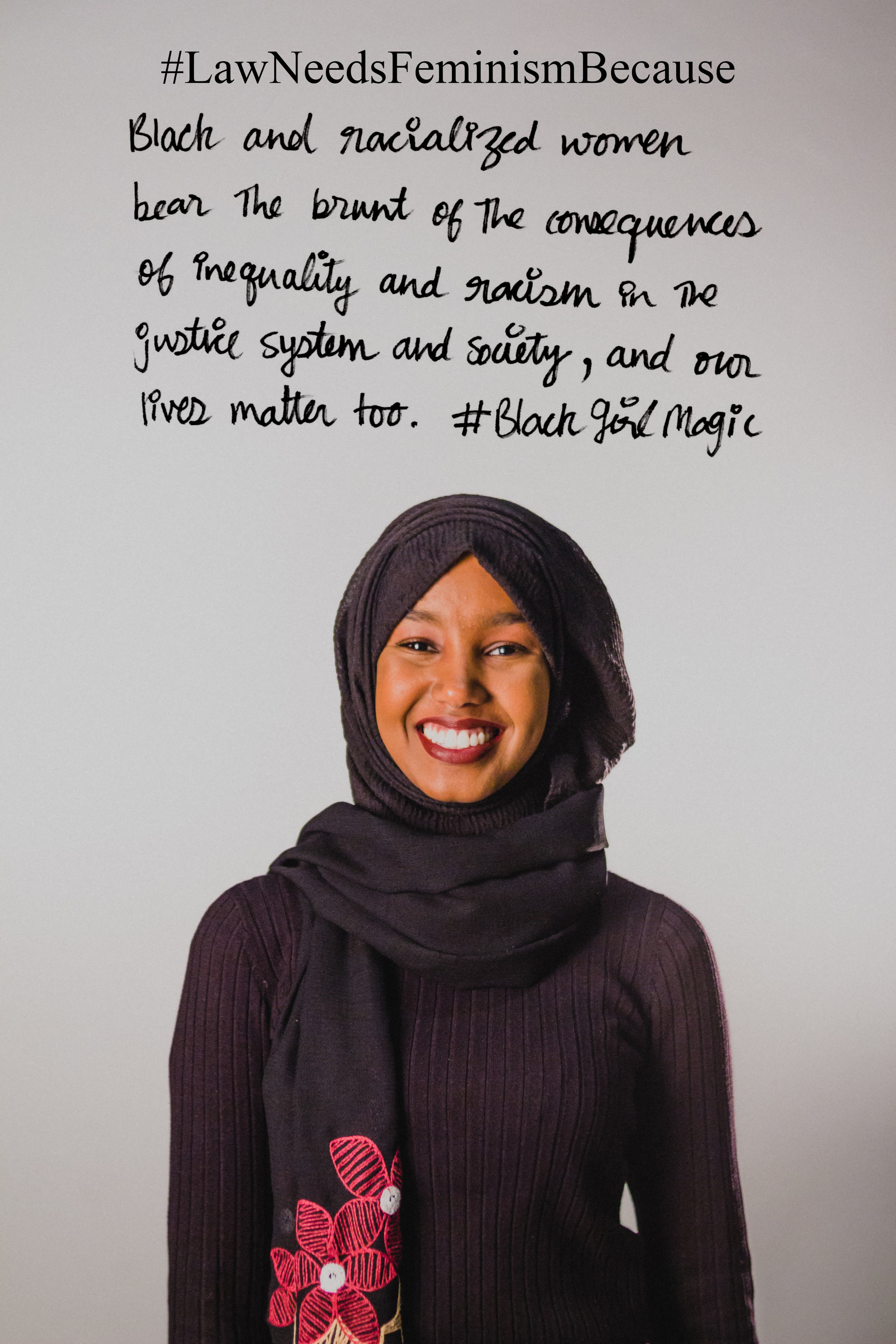 """Law Needs Feminism Because  """"Black and racialized women bear the brunt of the consequences of inequality and racism in the justice system and society, and our lives matter too. #BlackGirlMagic"""""""