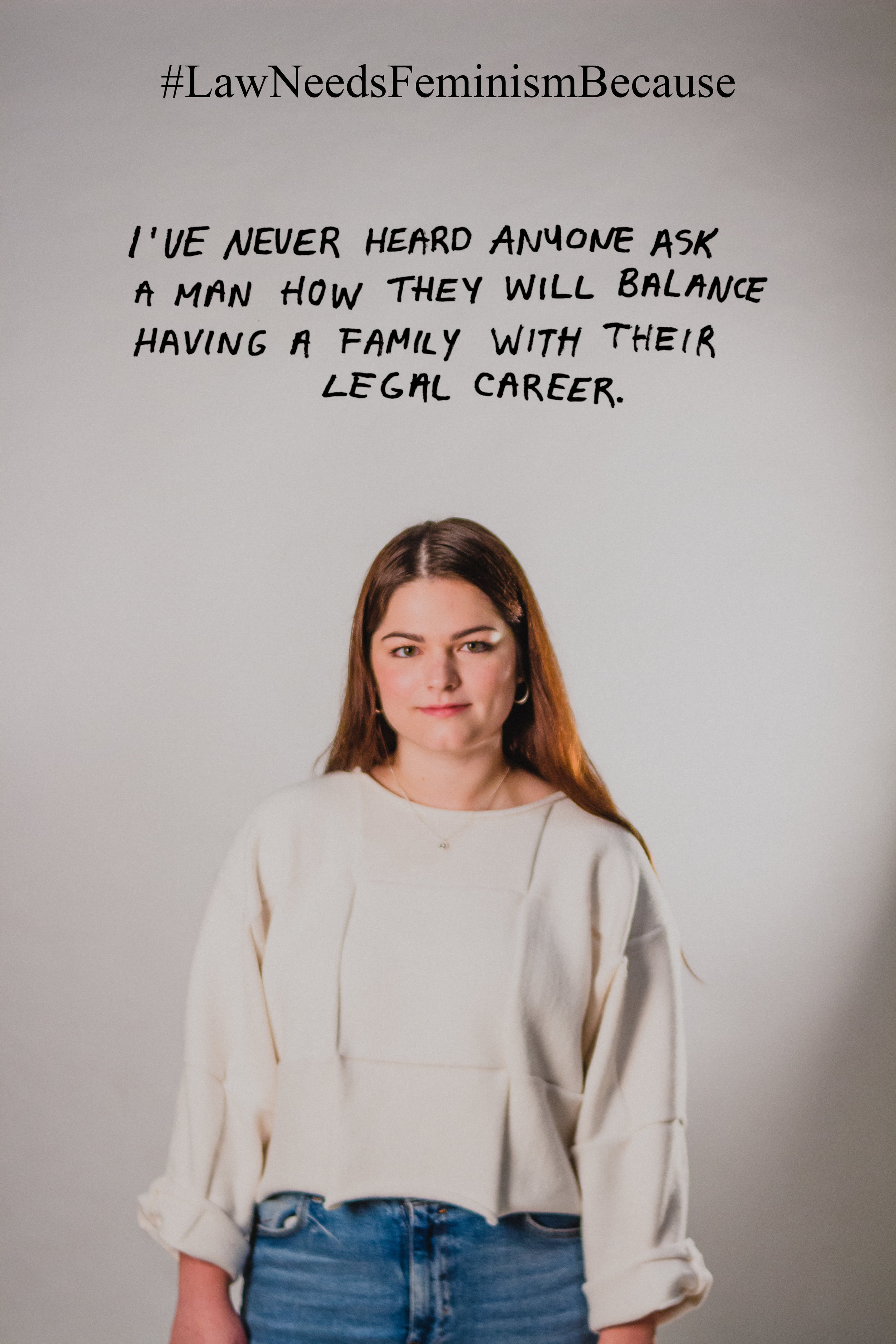 """Law Needs Feminism Because  """"I've never heard anyone as a man how they will balance having a family with their legal career."""""""