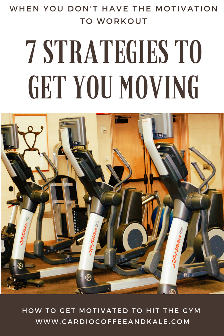 when you don't have the motivation to workout - 7 strategies to get you moving.png
