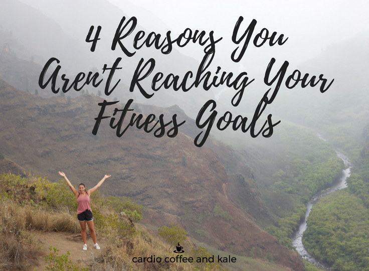 4 Reasons WhyYou Aren't ReachingYour Fitness Goals.png