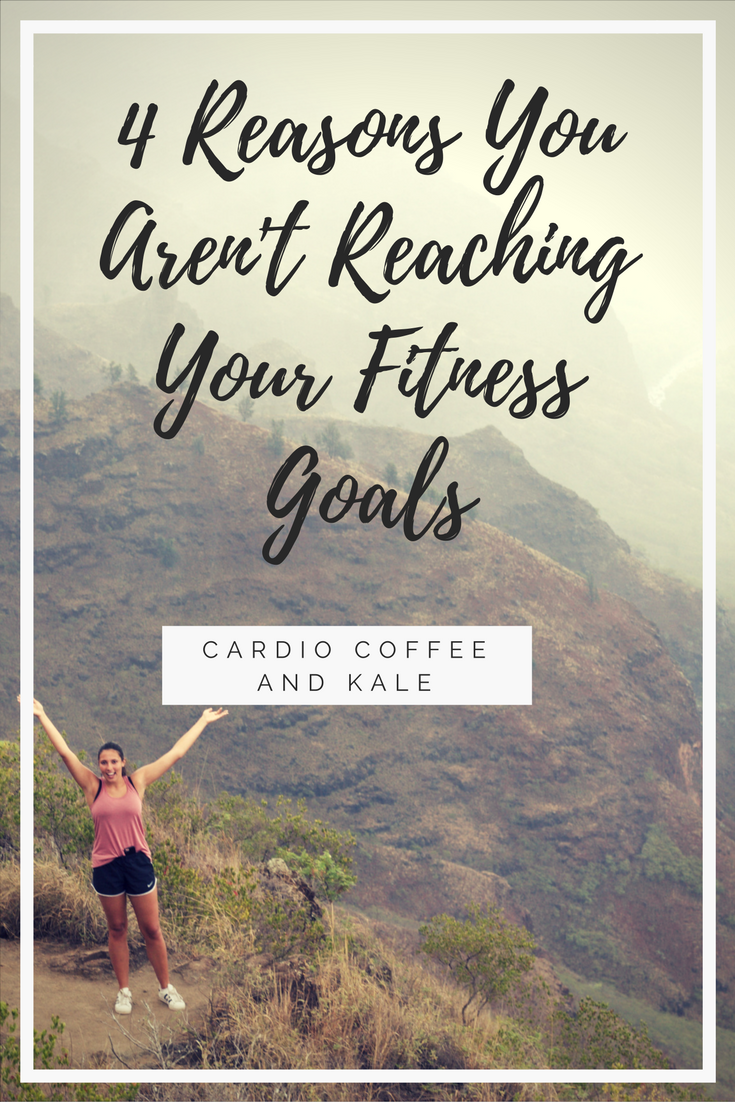 4 Reasons You Aren't Reaching Your Fitness Goals .png