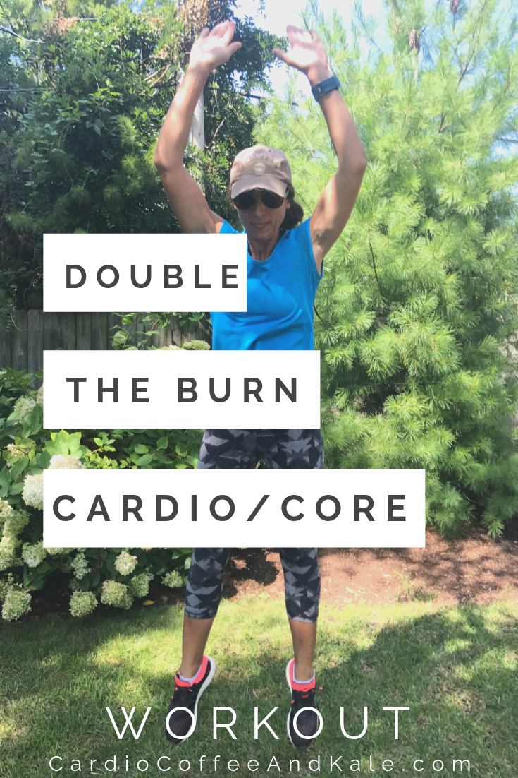 double the burn cardio core workout. www.cardiocoffeeandkale.com