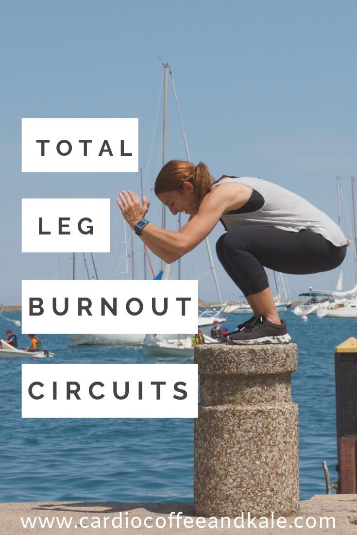 total leg burnout circuits. cardiocoffeeandkale.com #legburnout