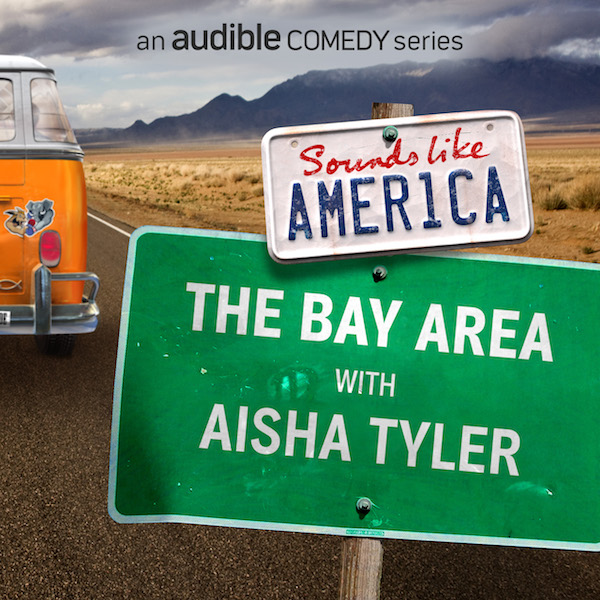 The Bay Area! - Take a tour of the Bay with me and a bunch of great comics on Sounds Like America hosted by AishaTyler