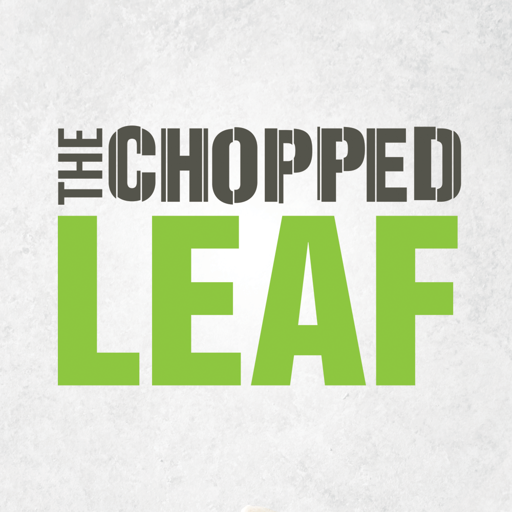Copy of The Chopped Leaf