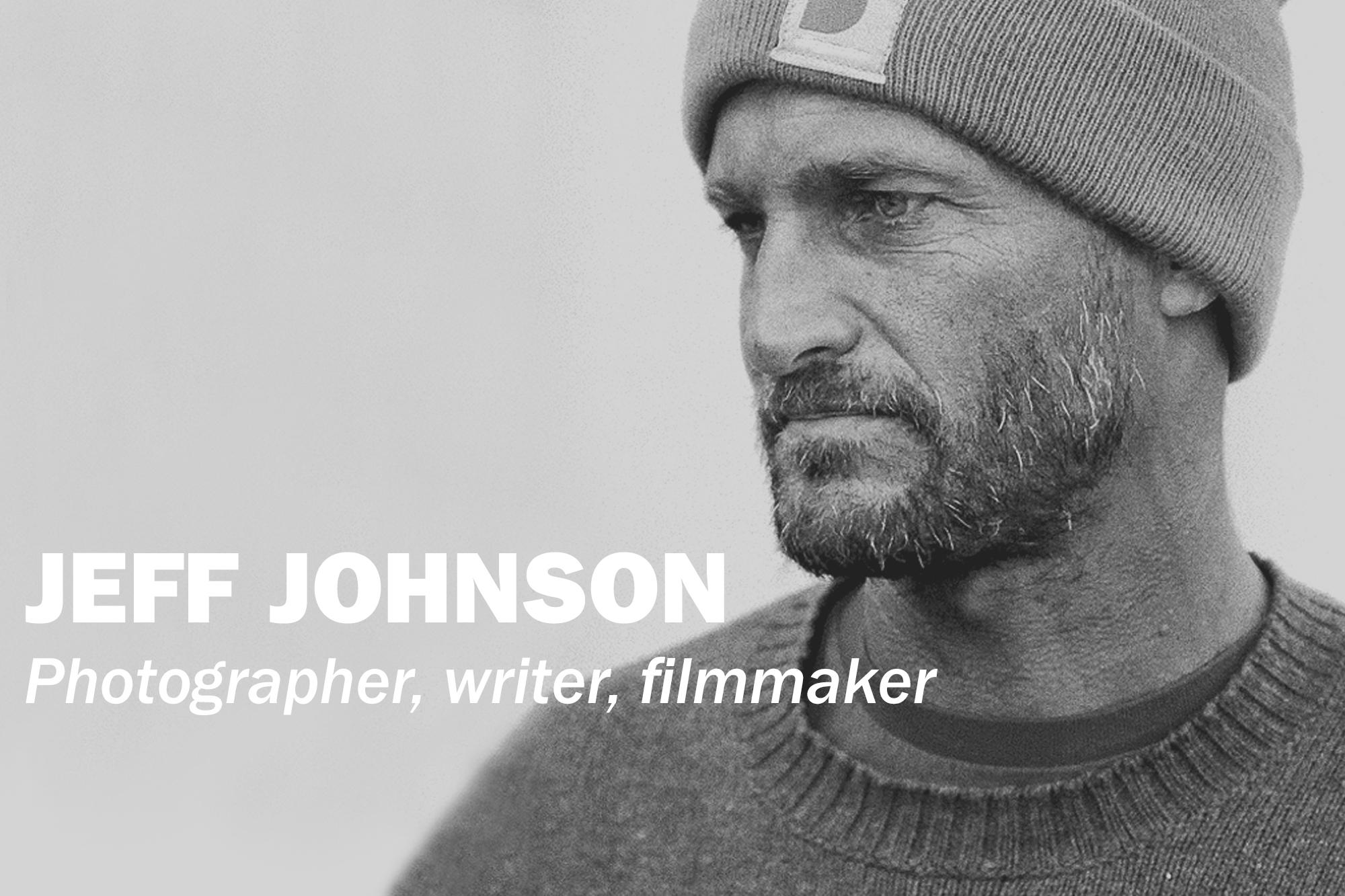 Jeff Johnson: Photographer, writer, filmmaker.