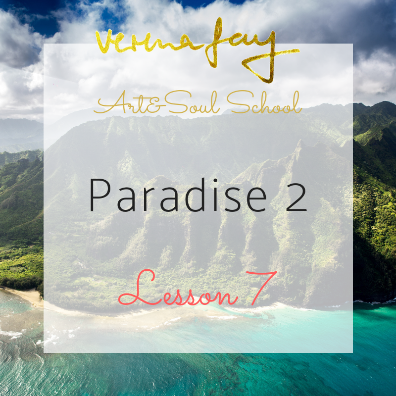 Lesson 7 - Paradise inside (Healing)Full of life (Painting)