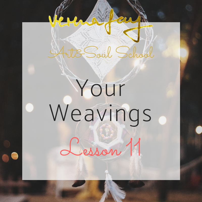 Lesson 11 - Your Weavings (Healing)You are Sound and Light (Painting)
