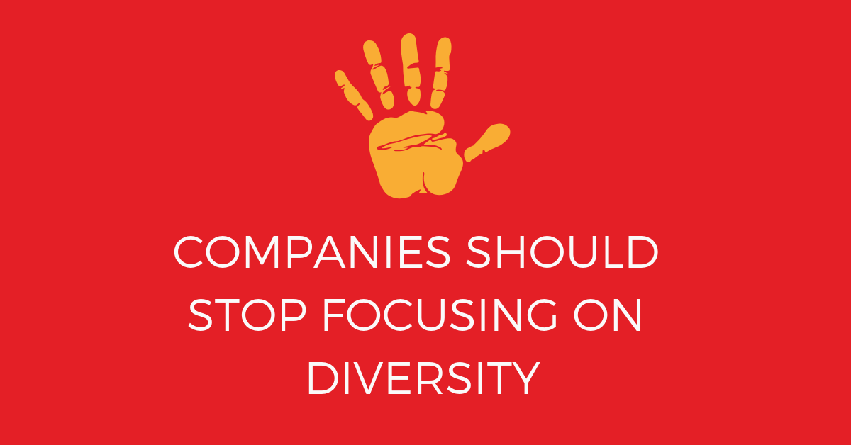 Companies should stop focusing on diversity.png