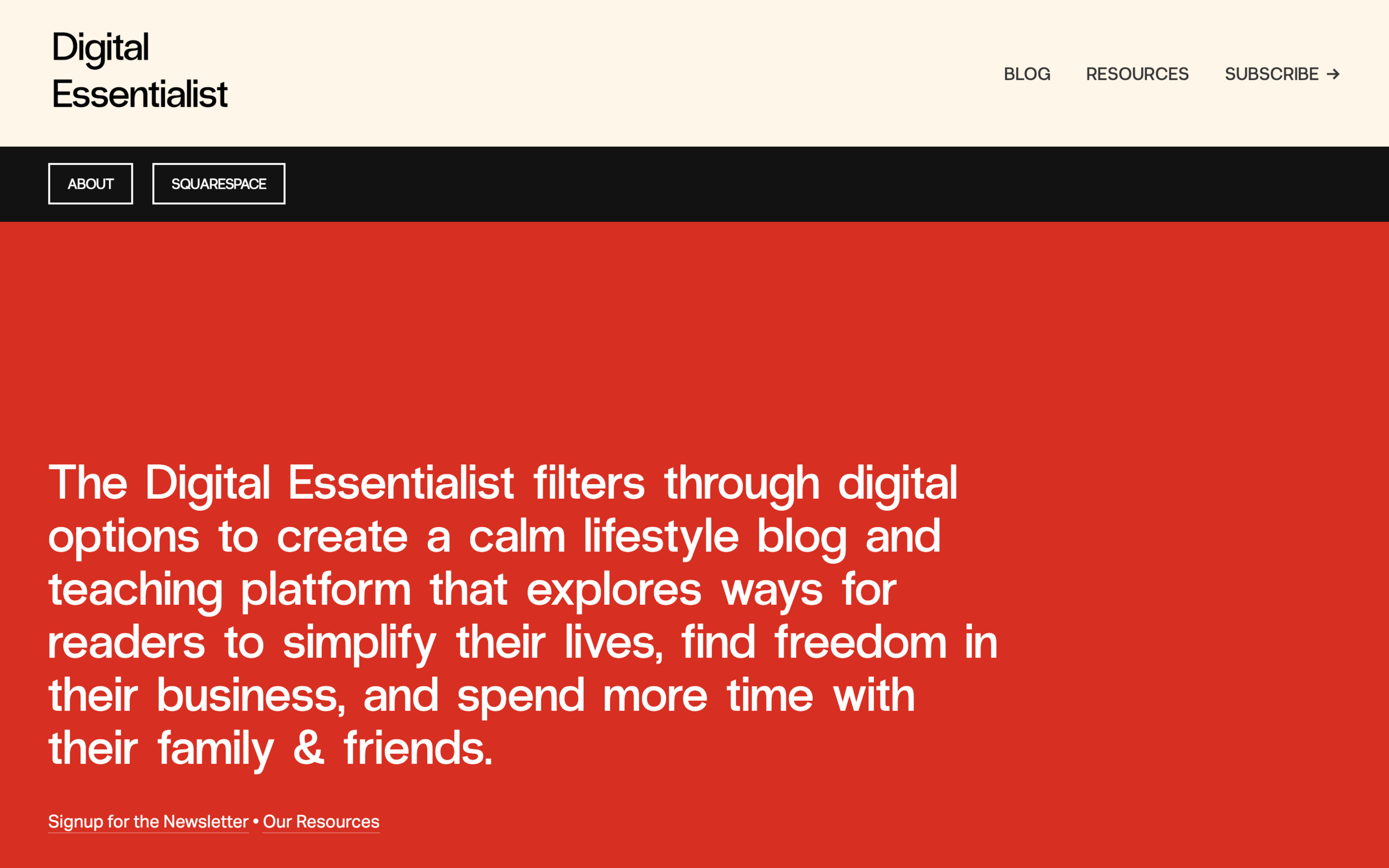 digitalessentialist.com - Blog Squarespace Website BuildThe Digital Essentialist filters through digital options to create a calm lifestyle blog and teaching platform that explores ways for readers to simplify their lives, find freedom in their business, and spend more time with their family & friends. It's a Squarespace blog and newsletter platform.
