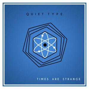 Quiet Type - Times Are Strange
