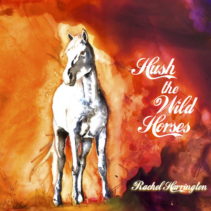 Rachel Harrington - Hush The Wild Horses  Recorded and Mixed by John Morgan Askew