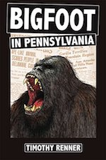The book  Bigfoot in Pennsylvania  by Timothy Renner.