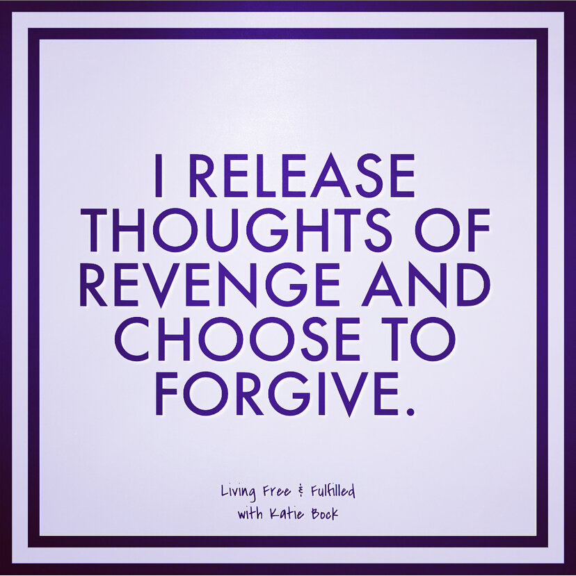 I Release Thoughts of Revenge and Choose to Forgive