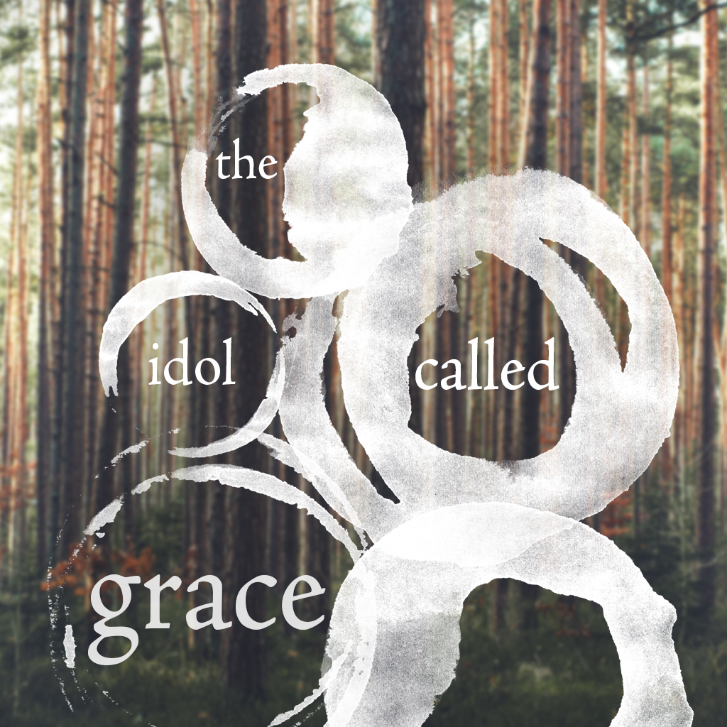 The Idol Called Grace