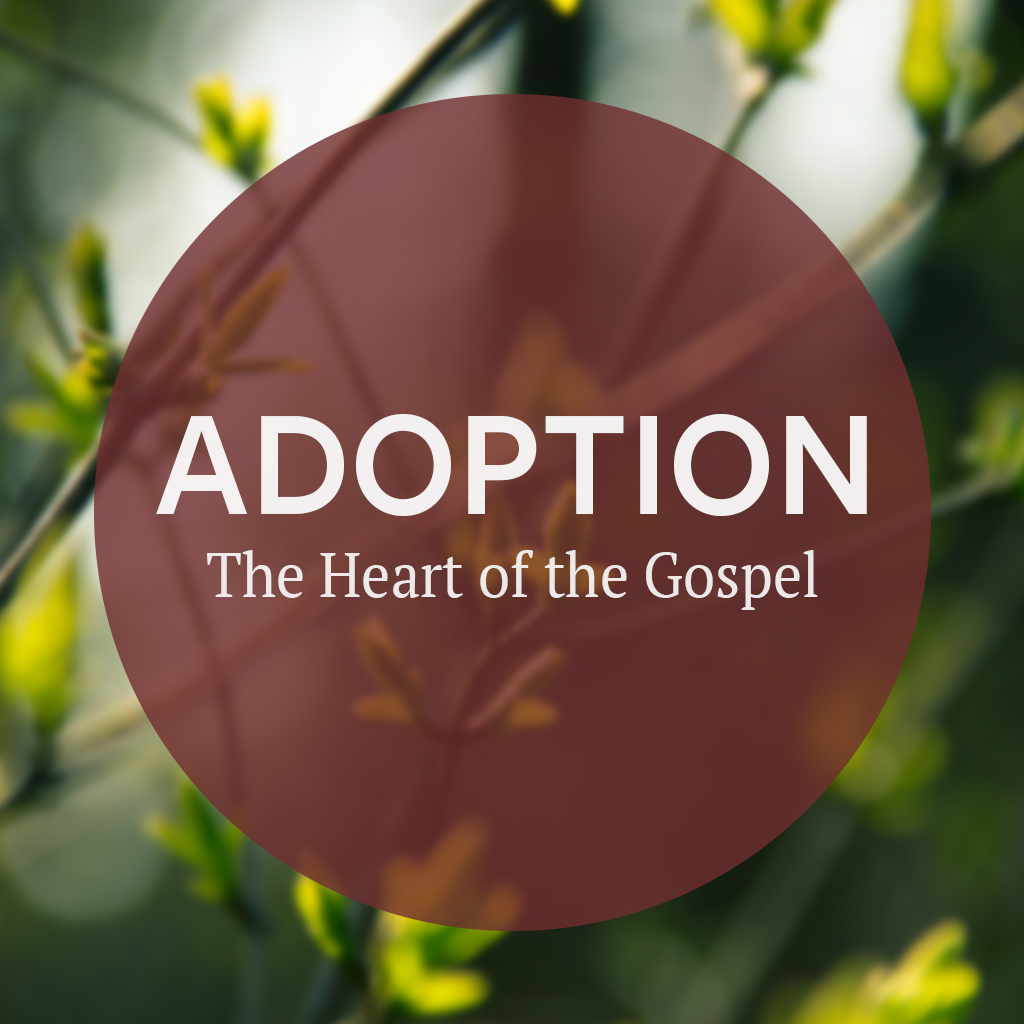 Adoption: The Heart of the Gospel