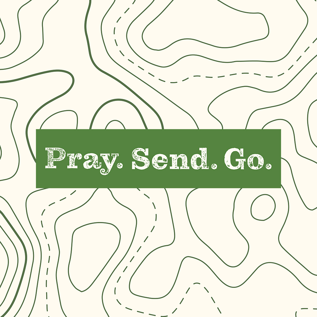 Pray. Send. Go.