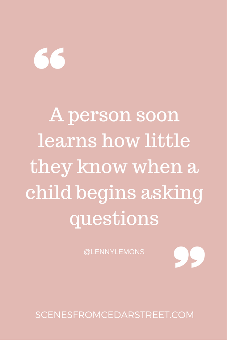 A person soon learns how little they know when a child begins asking questions.png