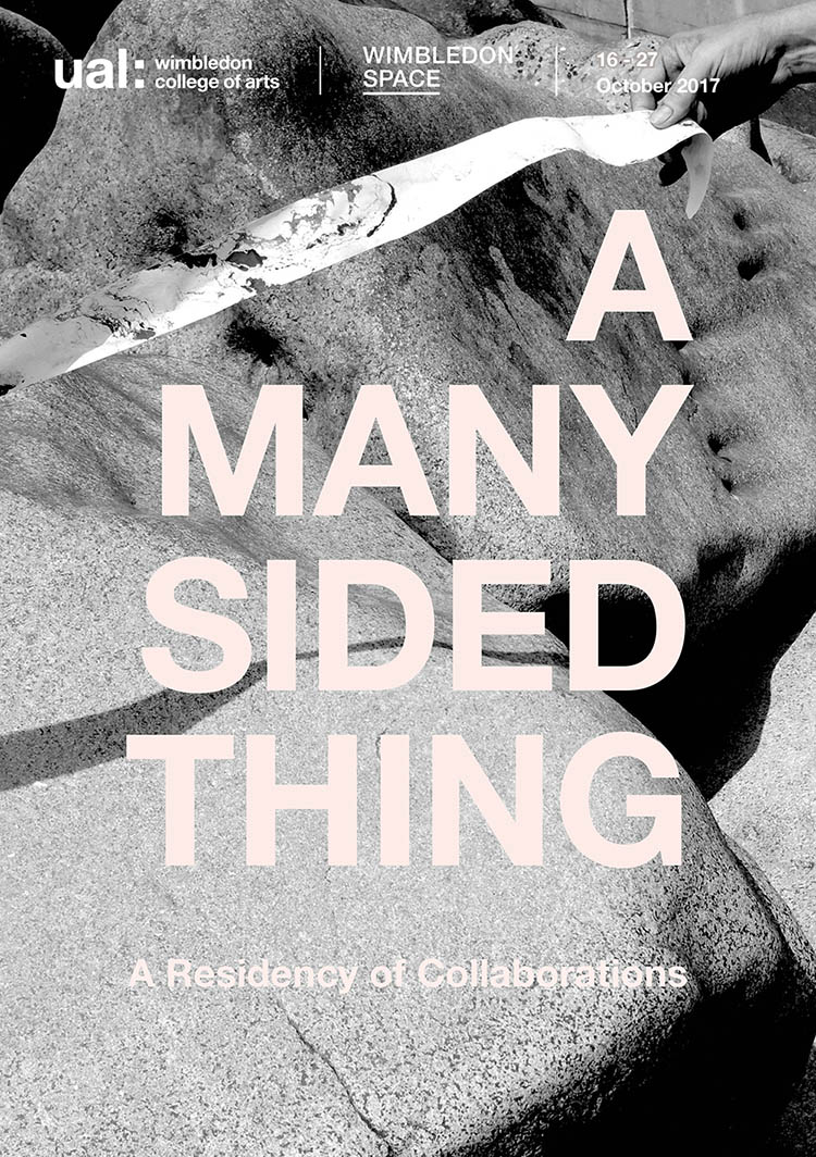- Exhibition Dates: 16 - 27 October 2017Many Sided Thing: A Residency of Collaborations is the first of four exhibitions in the 2017/18 Wimbledon Space programme, along the theme of 'Against Static: Technologies and Processes of Drawing'.The individual practices of artists and perceived notions of what drawing can be, will be playfully questioned through a series of collaborative residencies. For two-weeks, a succession of 'mini residencies' of established collaborative pairings will unfold, creating new work in response to the gallery and college environments. With overlaps between collaborative groups and through the renegotiation of space, the potential for new interactions and the sparking of fresh conversations is fertile.http://events.arts.ac.uk/event/2017/10/16/A-MANY-SIDED-THING/