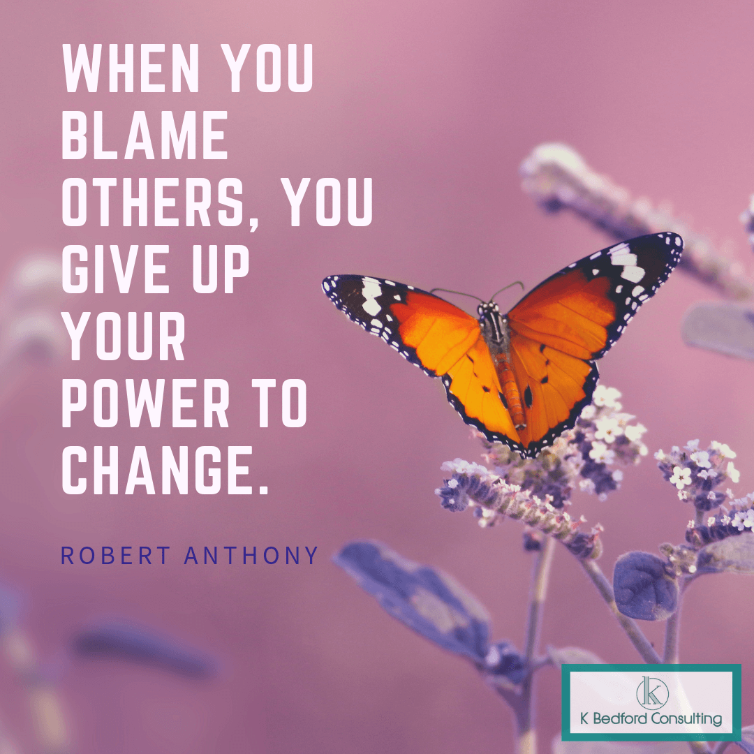 """""""When you blame others, you give up your power to change."""" - Robert Anthony"""