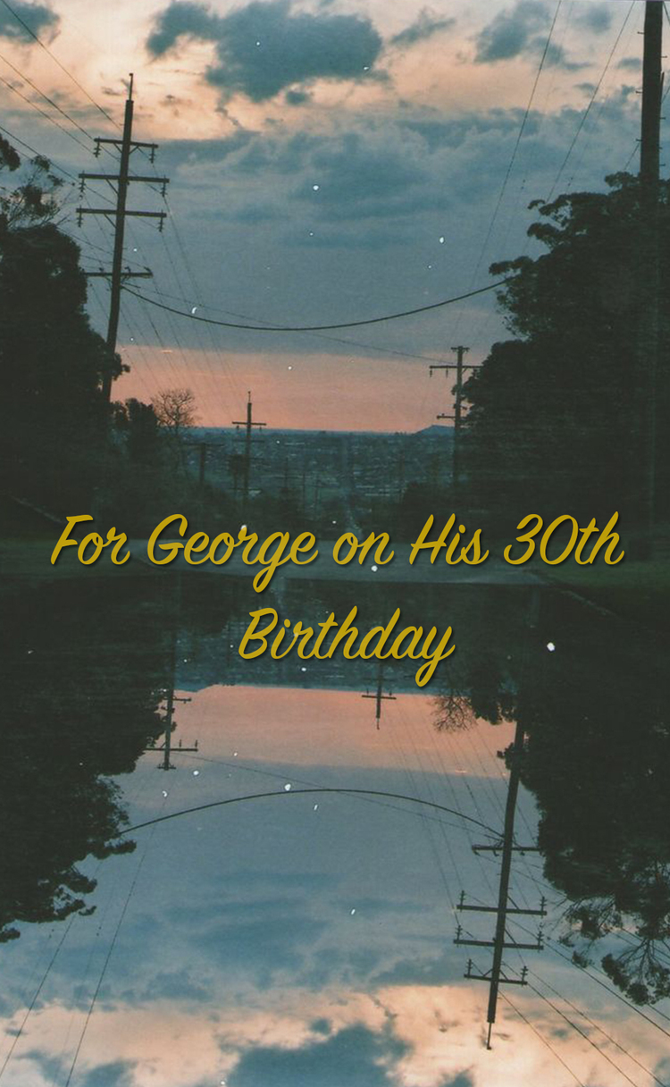 For George On His 30th Birthday