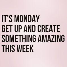 It's Monday Create Something Amazing.jpg