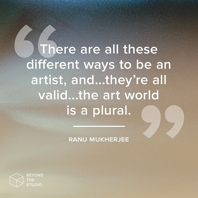 This is true on so many levels. How do you define what your art world looks like?