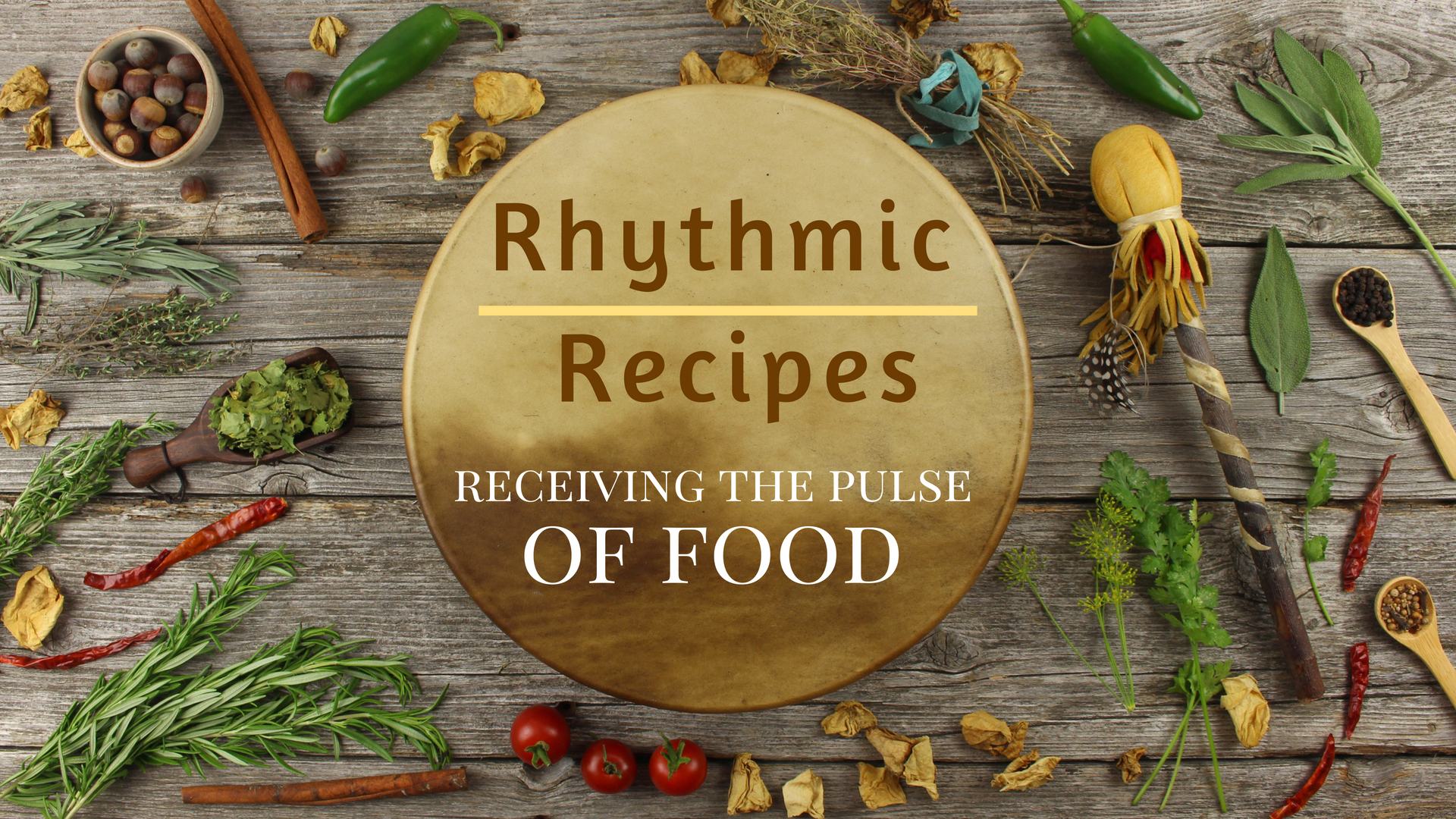 Rhythmic Recipes - Receiving The Pulse Of Foodthis gathering will focus on ways to connect and prepare foods to receive their healing properties and life force energiesCOMING 2019!