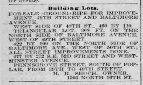 "Shoch began advertising the triangular lot for sale in The Philadelphia Inquirer in 1897 as 368 feet of Baltimore frontage, ""ground ripe for improvement."" Unable to find a buyer, Shoch would continue advertising his triangle lot for several more years."