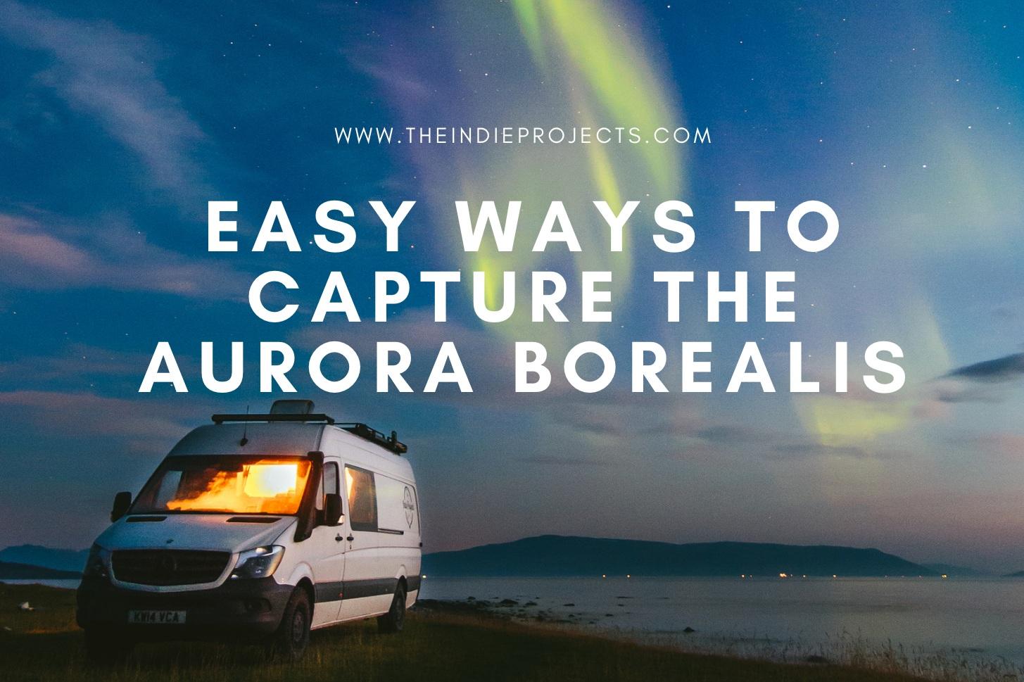 Easy Ways to Capture the Aurora Borealis