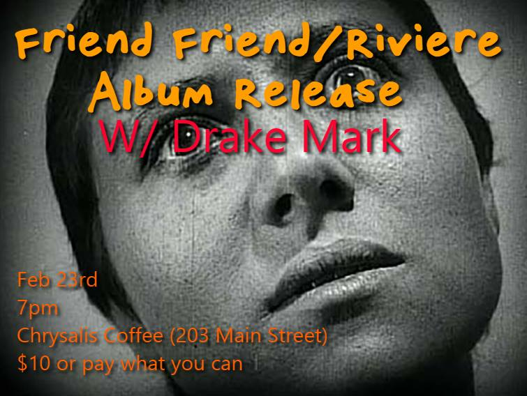 2 Album Releases in ONE NIGHT!!!  Friend Friend 's Not Particularly Dignified or Newsworthy                                     +                          Riviere's Trees   Also DRAKE MARK and his band is playing   There will only be so many epic nights like this in Moose Jaw before you die.