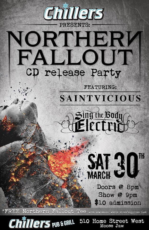 Northern Fallout  CD Release Party Featuring: SaintVicious Sing the Body Electric  SATURDAY MARCH 30, 2019 Doors @ 8pm Music @ 9pm $10 Admission ( Includes Free Northern Fallout Tee until supplies last) Beer,Cocktail and Shot specials all Night