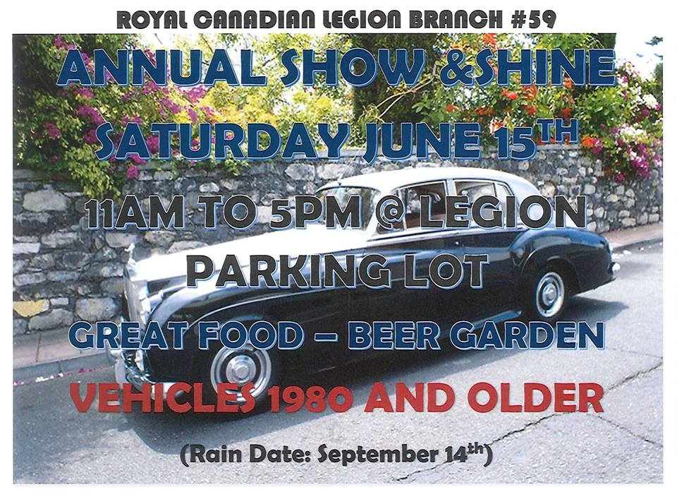Royal Canadian Legion Branch #59 Annual Show & Shine Saturday June 15th 11am To 5pm @ Legion Parking Lot Great Food – Beer Garden Vehicles 1980 and Older (Rain Date: September 14th)