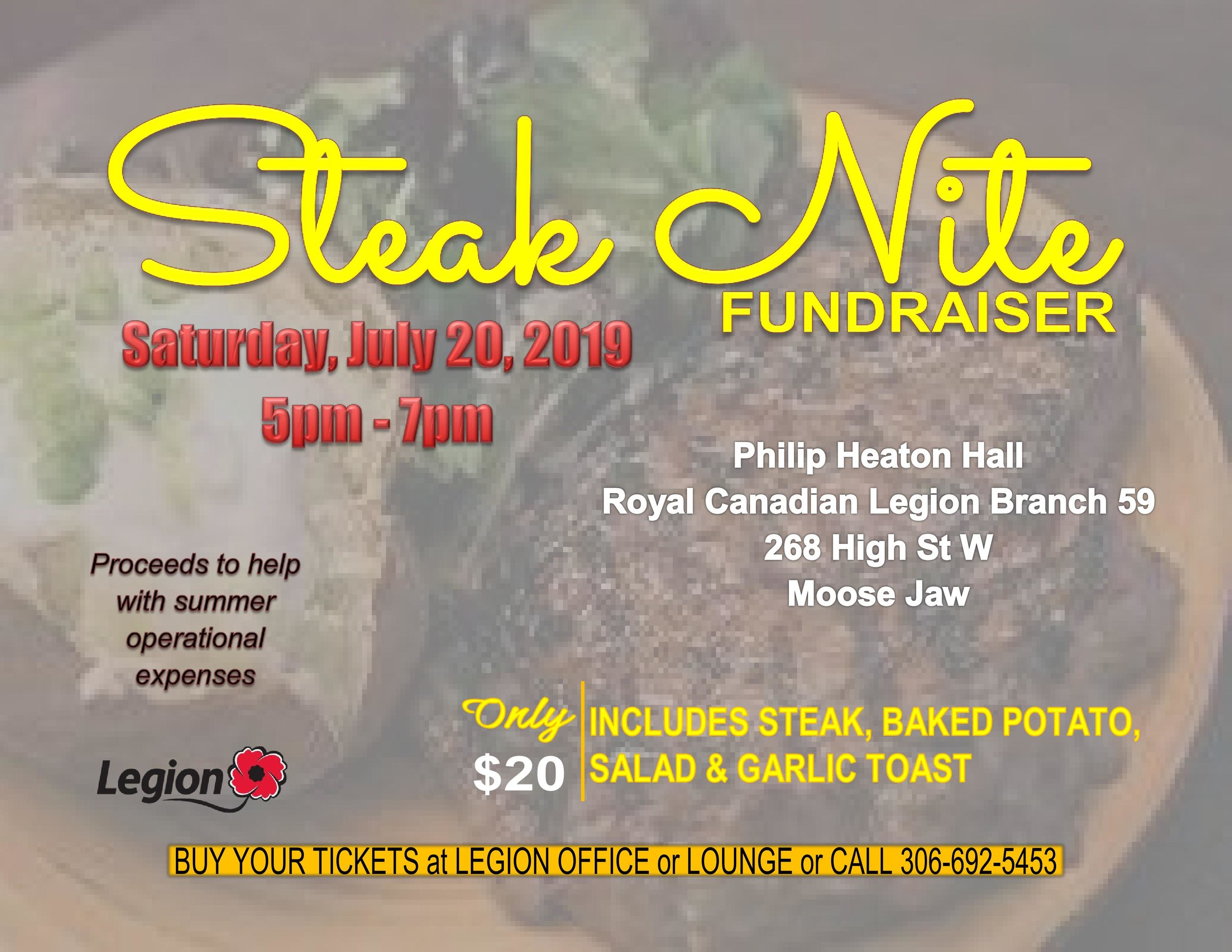 Steak Nite Fundraiser - Saturday, July 20, 2019, 5pm - 7pm  Philip Heaton Hall, Royal Canadian Legion, Branch 59, 268 High St W, Moose Jaw  Steak, Baked Potato, Salad, Garlic Toast  $20/ticket  Tickets available at the Legion Office or Lounge    Proceeds to help with summer operational expenses