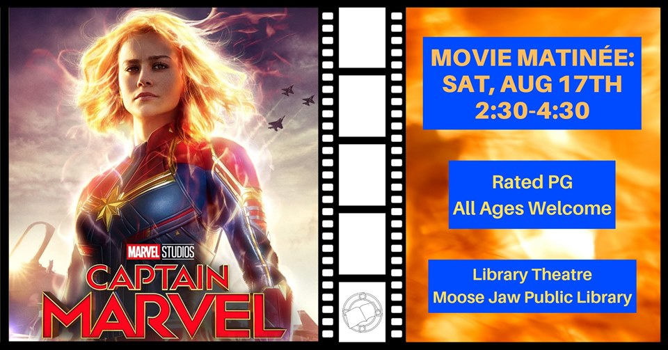 Come join us at our Movie Matinée for our showing of Captain Marvel. The film will be shown in the theatre at the Moose Jaw Public Library.  This is a family friendly event. All ages are welcome! Children under the age of 10 must be accompanied by an adult.  No outside food or drinks.   Event Type: Youth Program Ages: All Ages Registration Type: Drop In - No registration required. Cost: FREE Location: Library Theatre, Moose Jaw Public Library