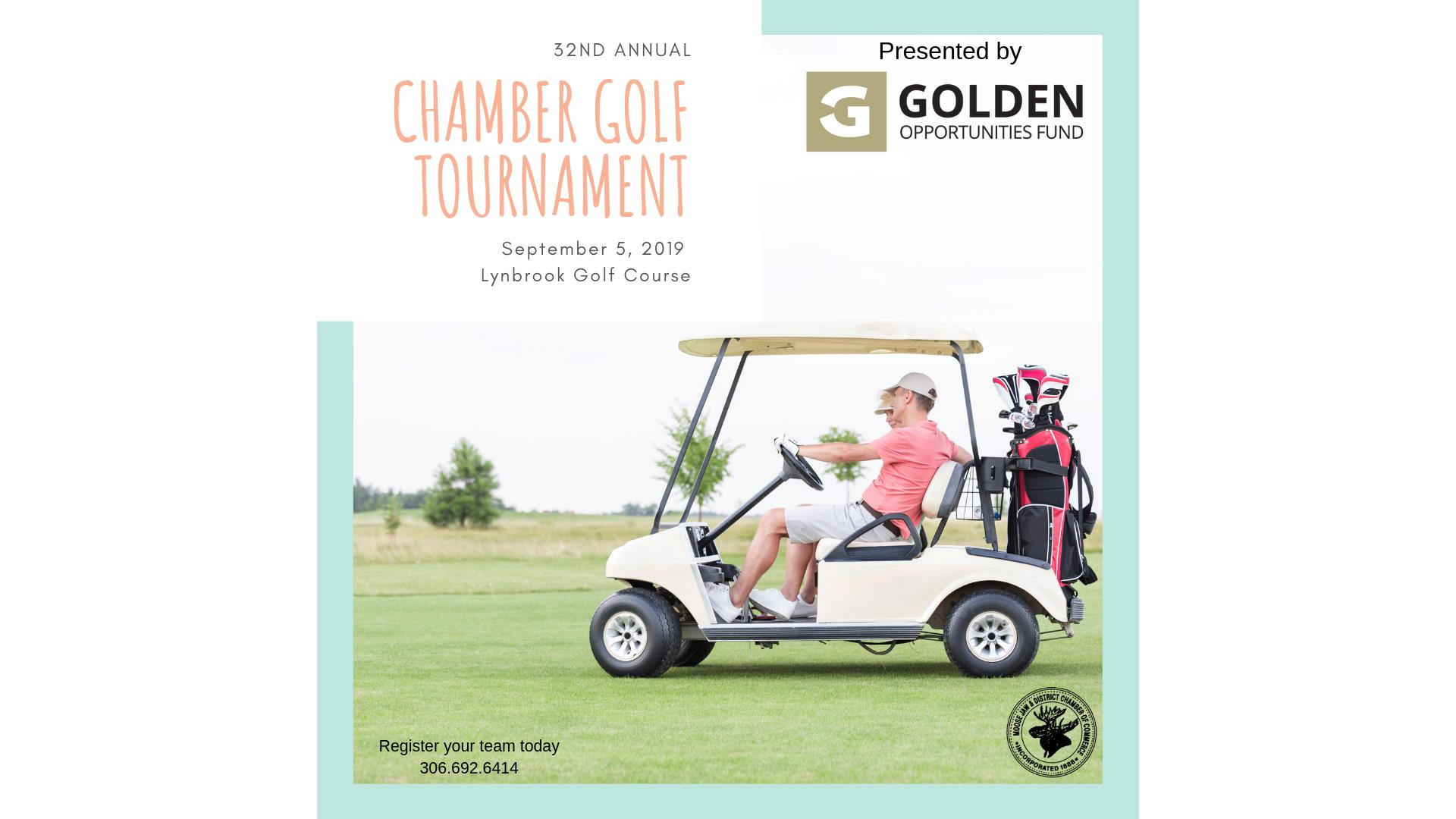 Golden Opportunities Fund presents the 32nd Annual Moose Jaw & District Chamber of Commerce Golf tournament September 5th at the Lynbrook Golf Course. Shot gun start @ 12:30pm.  Back by popular demand Casino Moose Jaw's Fastest Hole in Golf!  Teams of Four - $525 (includes GST, green fee's, golf cart, and banquet tickets) Individuals - $140 per person (includes GST, green fee, shared cart and banquet ticket) To Register your team call 306.692.6414