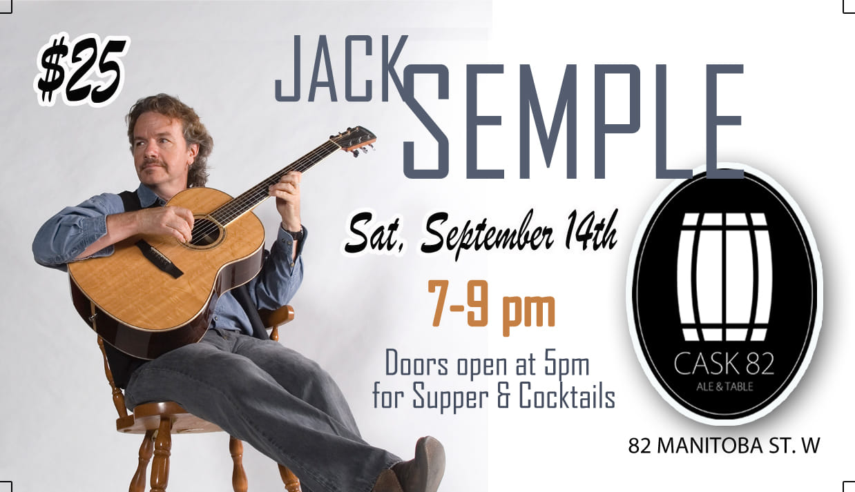 Jack Semple is back with his fantastic sets! Do not miss out on this Saskatchewan legend! There is VERY limited seating so get your tickets today at Cask 82 or follow the link below! Doors open at 5 PM!