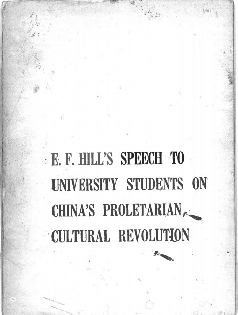E.F. Hill's Speech to University Students on China's Proletarian Cultural Revolution  - Text of Hill's speech which was delivered on 22 March 1967