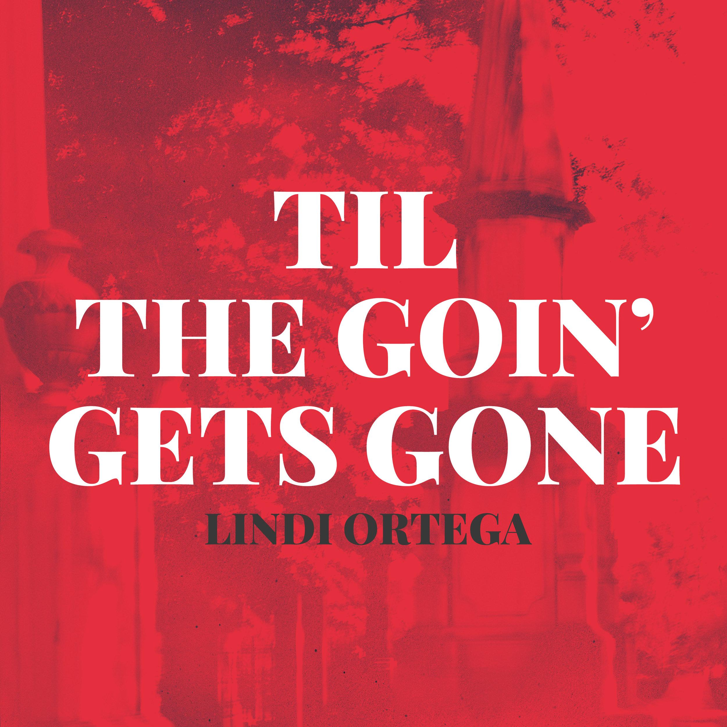 Lindi Ortega Til The Goin' Gets Gone